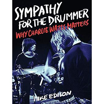 Sympathy for the Drummer - Why Charlie Watts Matters by Mike Edison -