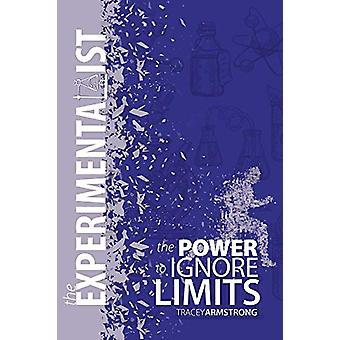The Experimentalist - The Power to Ignore Limits by Tracy Armstrong -