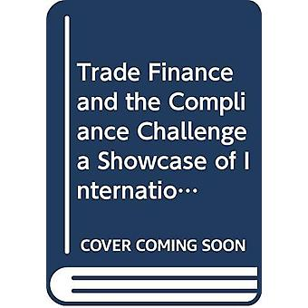 Trade Finance and the Compliance Challenge - A Showcase of Internation