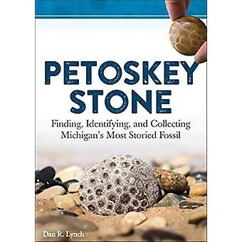 Petoskey Stone  Finding Identifying and Collecting Michigans Most Storied Fossil by Dan R Lynch