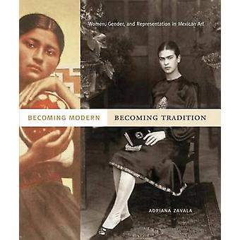 Becoming Modern - Becoming Tradition - Women - Gender - and Representa