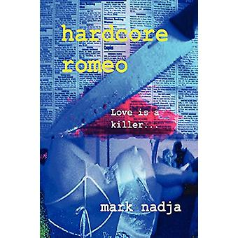 Hardcore Romeo by Mark Nadja - 9780615142814 Book