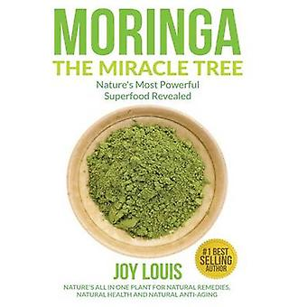 Moringa the Miracle Tree - Nature's Most Powerful Superfood Revealed -
