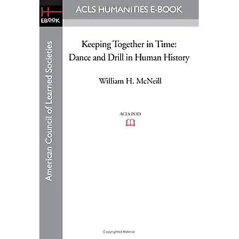 Keeping Together in Time - Dance and Drill in Human History by Former