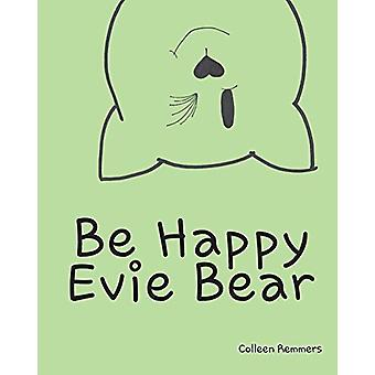 Be Happy - Evie Bear by Colleen Remmers - 9781628385618 Book