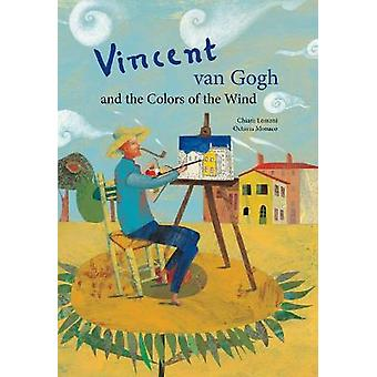 Vincent Van Gogh  the Colors of the Wind Incredible Lives for Young Readers