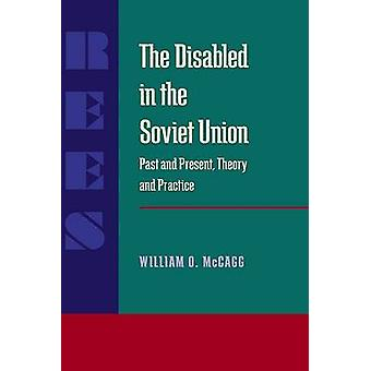 Disabled in the Soviet Union The by Lewis Siegelbaum William O McCagg