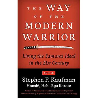 The Way of the Modern Warrior by Stephen F. Kaufman