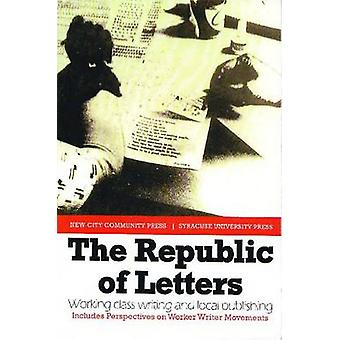 The Republic of Letters - Working Class Writing and Local Publishing b
