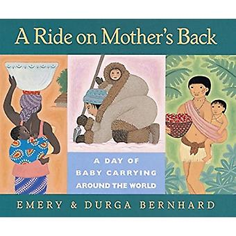Ride on Mothers Back by Emery Bernhard & Illustrated by Durga Bernhard