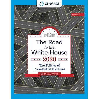 The Road to the White House 2020 with Appendix by Stephen Wayne