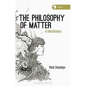 The Philosophy of Matter by Dolphijn & Rick Assistant Professor Department of Media and Culture Studies & University of Utrecht & The Netherlands