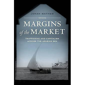 Margins of the Market - Trafficking and Capitalism Across the Arabian