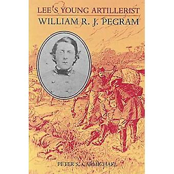Lee Young Artillerist - William R.J. Pegram (nouvelle édition) par Peter S