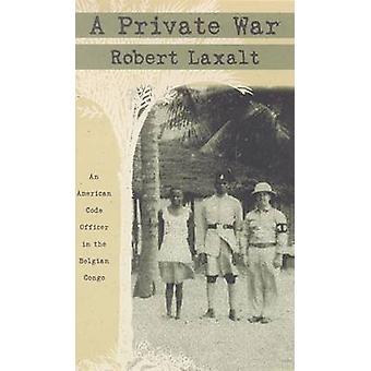 Een privé-oorlog - Amerikaanse Code in Belgisch Congo door Robert Laxalt-