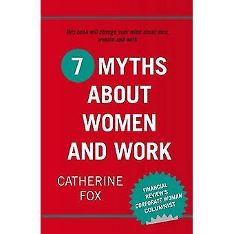 7 mythes sur les femmes et le travail par Catherine Fox - livre 9781742233475