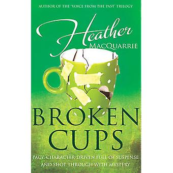 Broken Cups by Heather MacQuarrie - 9781785899706 Book