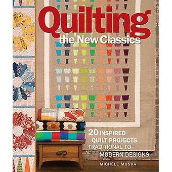 Quilting the New Classics - 20 Inspired Quilt Projects - Traditional to
