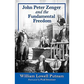 John Peter Zenger and the Fundamental Freedom by William Lowell Putna