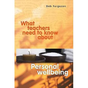 What Teachers Need to Know About Personal Wellbeing by Deb Ferguson -