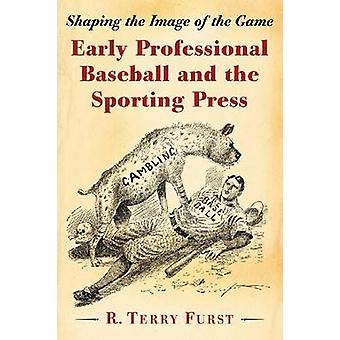 Early Professional Baseball and the Sporting Press - Shaping the Image