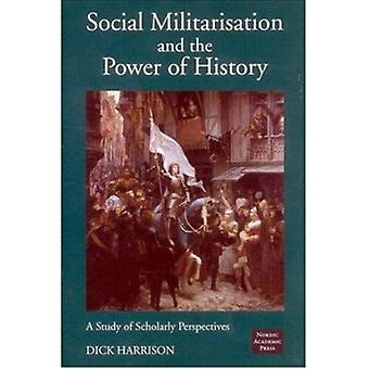 Social Militarisation and the Power of History - A Study of Scholarly