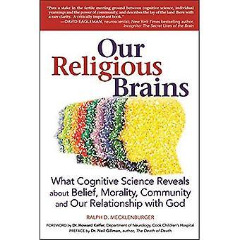 Våra religiösa hjärnor: Vad kognitiv vetenskap avslöjar om tro, moral, gemenskapen och vårt förhållande till...