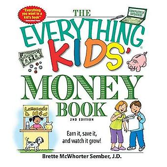 The Everything Kids' Money Book Everything Kids' Money Book: Earn It, Save It, and Watch It Grow! Earn It, Save It, and Watch It Grow!