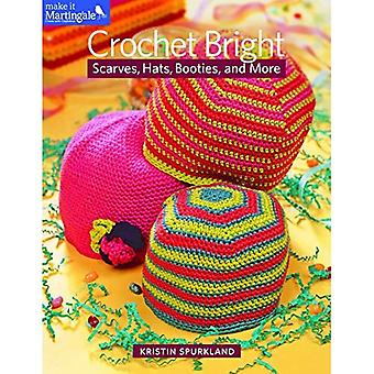 Crochet Bright: Scarves, Hats, Booties, and More (Make It Martingale)