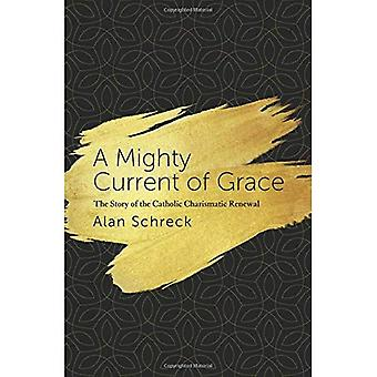 A Mighty Current of Grace:� The Story of the Catholic� Charismatic Renewal