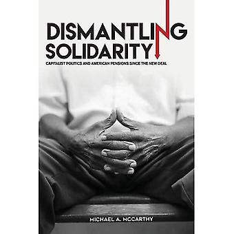Dismantling Solidarity: Capitalist Politics and American Pensions Since the� New Deal