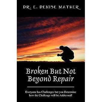 Gebrochen, aber nicht darüber hinaus Reparatur jeder hat Herausforderungen aber Sie bestimmen, wie die Herausforderung von Mather & Denise E. behandelt werden