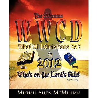 The Dilemma What Will Christians Do in 2012 by McMillian & Mikhail Allen