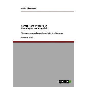 Lernstile im und fr den FremdsprachenunterrichtTheoretische Aspekte und praktische Implikationen by Schupmann & Daniel