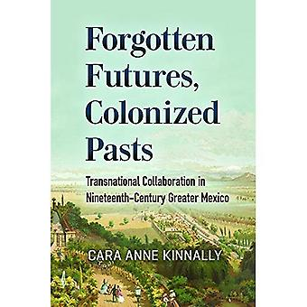 Vergessene Zukunft, kolonisierte Vergangenheit: Transnationale Kollaboration im Großmexiko des 19. Jahrhunderts