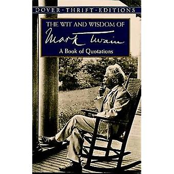 The Wit and Wisdom of Mark Twain - A Book of Quotations (New edition)