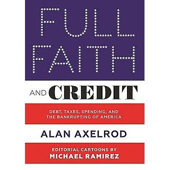 Full Faith and Credit - The National Debt - Taxes - Spending - and the