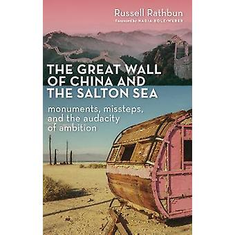 The Great Wall of China and the Salton Sea - Monuments - Missteps - an