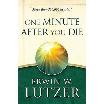 One Minute After You Die by Erwin W. Lutzer - 9780802414113 Book
