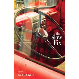 The Slow Fix by Ivan E. Coyote - 9781551522470 Book