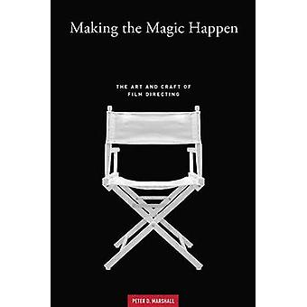 Making the Magic Happen - The Art and Craft of Film Directing by Peter