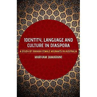 Identity - Language and Culture in Diaspora - A Study of Iranian Femal