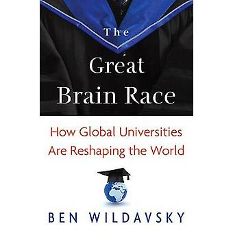 The Great Brain Race - How Global Universities are Reshaping the World