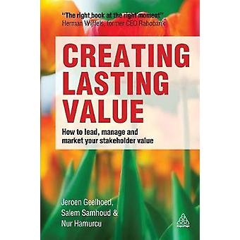 Creating Lasting Value How to Lead Manage and Market Your Stakeholder Value by Geelhoed & Jeroen