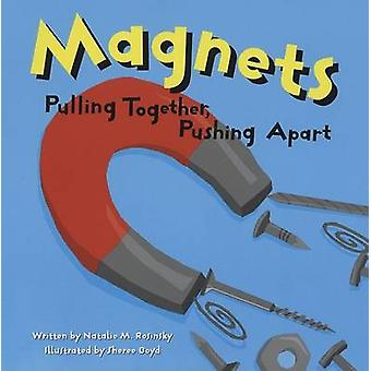 Magnets - Pulling Together - Pushing Apart by Natalie M Rosinsky - She