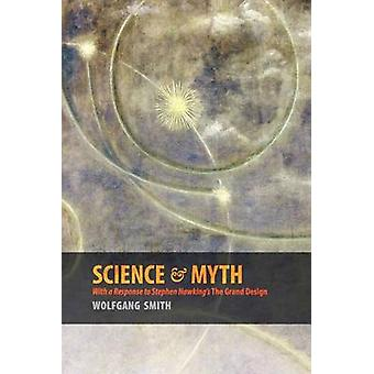 Science  Myth With a Response to Stephen Hawkings The Grand Design by Smith & Wolfgang