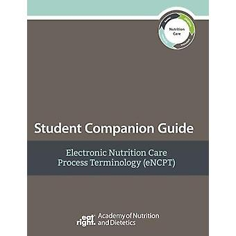 eNCPT Student Companion Guide by Academy of Nutrition and Dietetics -