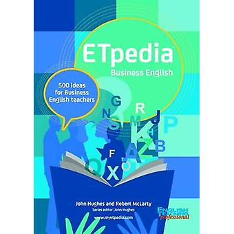 Etpedia Business English  500 Ideas for Business English Teachers by Robert McLarty & John Hughes