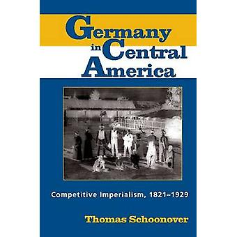 Germany in Central America - Competitive Imperialism - 1821-1929 by Th