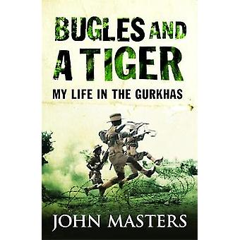 Bugles and a Tiger  My life in the Gurkhas by John Masters